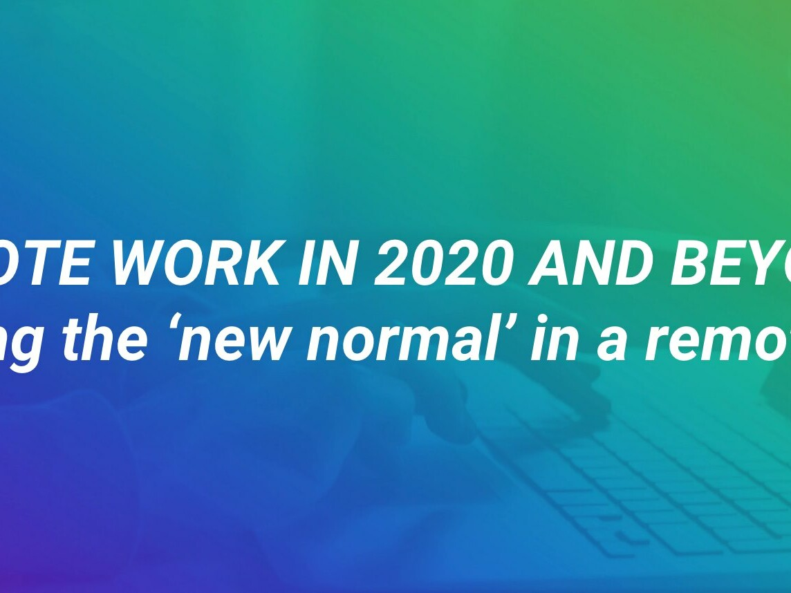 Remote Work in 2020 and Beyond: Navigating the new normal in a remote world